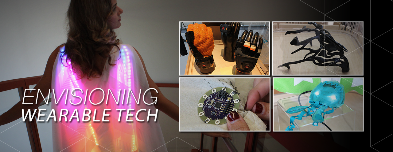 Envisioning Wearable Tech - Design & Wearable Technology Exhibit Spring 2015